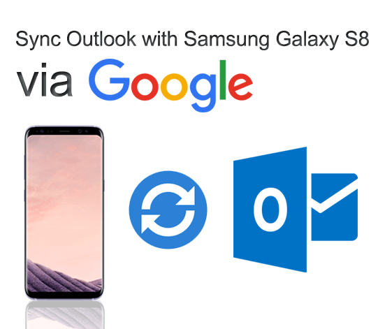 Easy Samsung Galaxy S8 synchronization with Outlook via Google